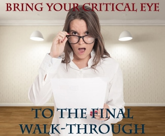 Bring Your Critical Eye to the Final Walk-Through