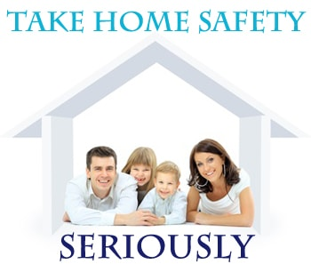 Take Home Safety Seriously