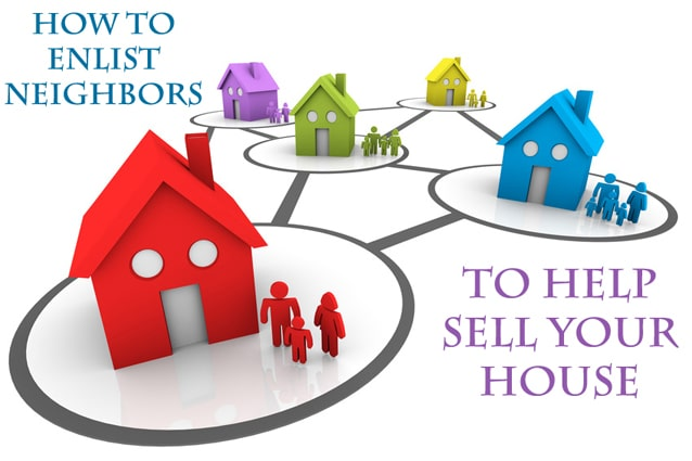 How to Enlist Neighbors to Help Sell Your House