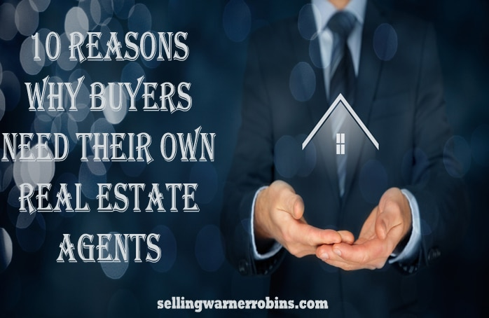 10 Reasons Why Buyers Need Their Own Real Estate Agents