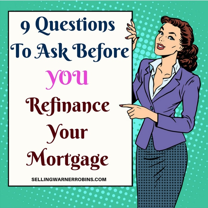9 Questions To Ask Before YOU Refinance Your Mortgage